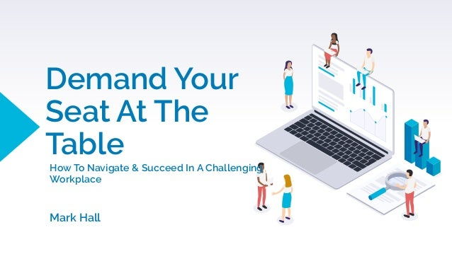Demand Your Seat At The Table How To Navigate & Succeed In A Challenging Workplace Mark Hall