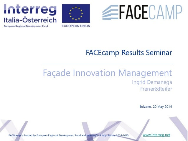 FACEcamp Results Seminar Façade Innovation Management Ingrid Demanega Frener&Reifer www.interreg.net Bolzano, 20 May 2019 ...