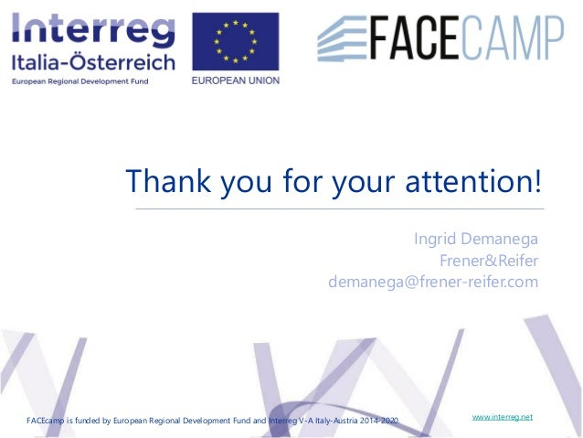 Thank you for your attention! www.interreg.net Ingrid Demanega Frener&Reifer demanega@frener-reifer.com FACEcamp is funded...