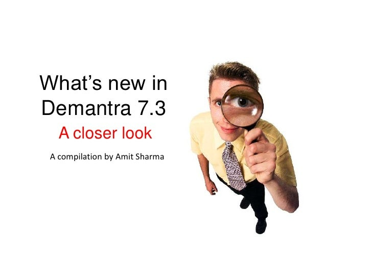 What's new in Demantra 7.3<br />A closer look<br />A compilation by Amit Sharma<br />