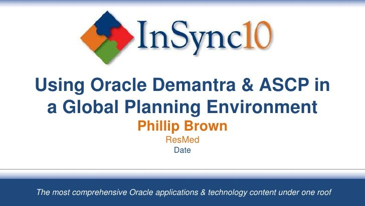 Using Oracle Demantra & ASCP in a Global Planning EnvironmentPhillip BrownResMed16 August 2010<br />The most comprehensive...
