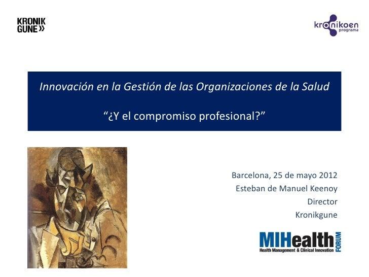 """Innovación en la Gestión de las Organizaciones de la Salud            """"¿Y el compromiso profesional?""""                     ..."""