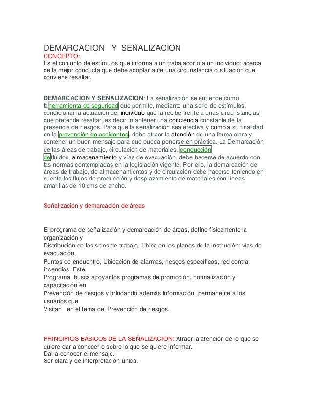 DEMARCACION Y SEÑALIZACION CONCEPTO: Es el conjunto de estímulos que informa a un trabajador o a un individuo; acerca de l...
