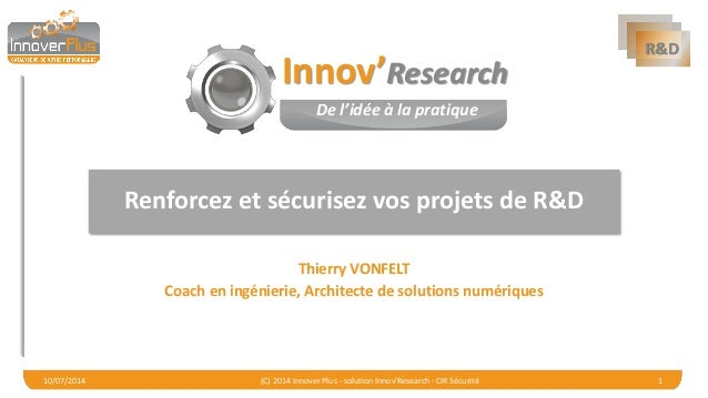 R&D  Renforcez et sécurisez vos projets de R&D  Thierry VONFELT  Coach en ingénierie, Architecte de solutions numériques  ...