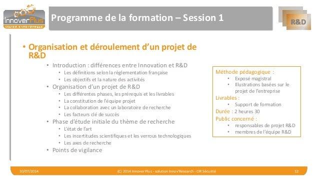 R&D  Programme de la formation –Session 1  •Organisation et déroulement d'un projet de R&D  •Introduction : différences en...