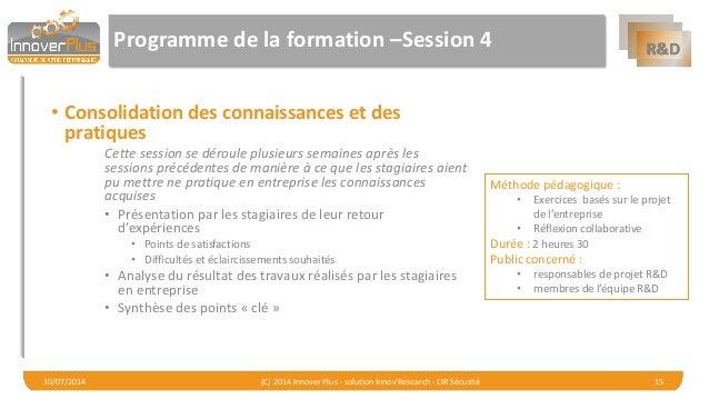 R&D  Programme de la formation –Session 4  •Consolidation des connaissances et des pratiques  Cette session se déroule plu...