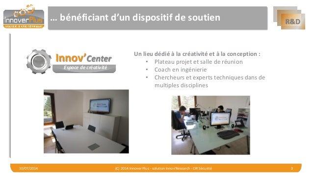 R&D  … bénéficiant d'un dispositif de soutien  10/07/2014 (C) 2014 Innover Plus - solution Innov'Research - CIR Sécurité 3...