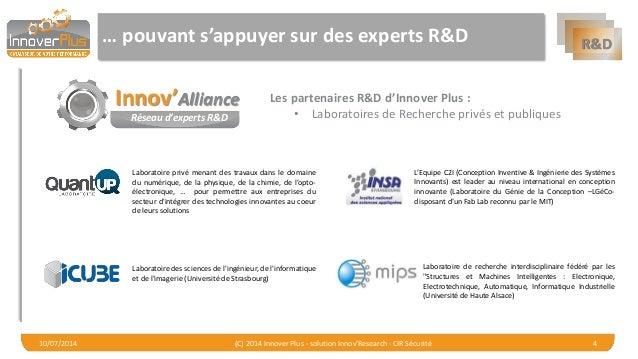 R&D  … pouvant s'appuyer sur des experts R&D  10/07/2014 (C) 2014 Innover Plus - solution Innov'Research - CIR Sécurité 4 ...