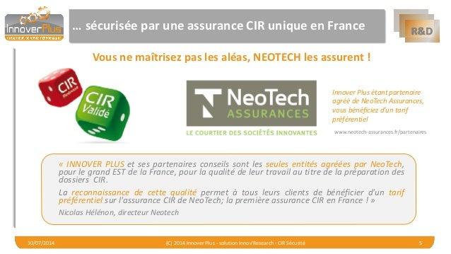 R&D  … sécurisée par une assurance CIR unique en France  Vous ne maîtrisez pas les aléas, NEOTECH les assurent !  «INNOVER...