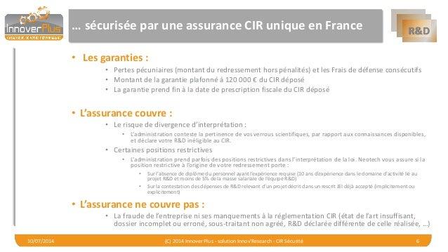R&D  … sécurisée par une assurance CIR unique en France  •Les garanties :  •Pertes pécuniaires (montant du redressement ho...