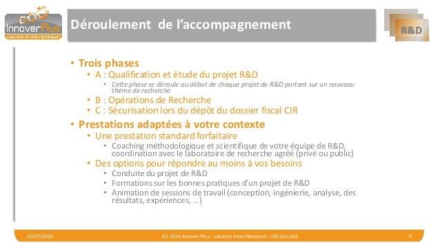 R&D  Déroulement de l'accompagnement  •Trois phases  •A : Qualification et étude du projet R&D  •Cette phase se déroule au...