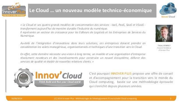 Innov'Cloud Le Cloud … un nouveau modèle technico-économique 18/08/2014 (C) 2014 Innover Plus - Méthodologie de Développem...