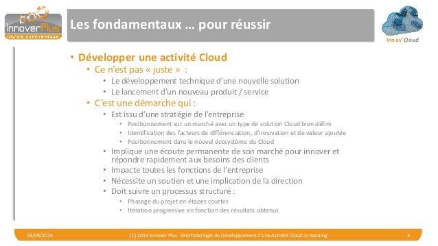 Innov'Cloud Les fondamentaux … pour réussir • Développer une activité Cloud • Ce n'est pas « juste » : • Le développement ...