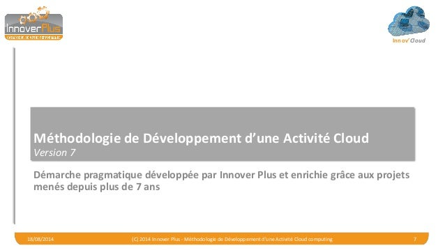 Innov'Cloud Méthodologie de Développement d'une Activité Cloud Version 7 Démarche pragmatique développée par Innover Plus ...