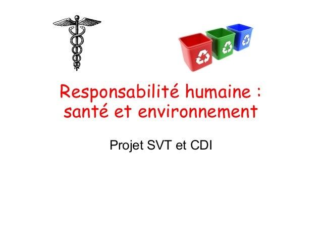 Responsabilité humaine :santé et environnement     Projet SVT et CDI