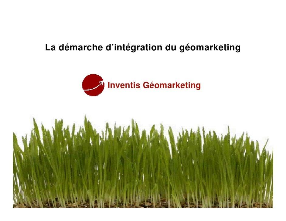 La démarche d'intégration du géomarketing                 Inventis Géomarketing