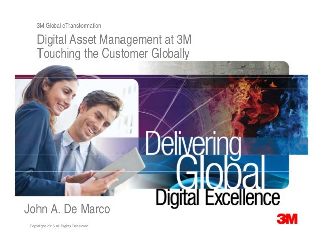 3M Global eTransformation Digital Asset Management at 3Mg g Touching the Customer Globally © 2014 3M. All Rights Reserved....