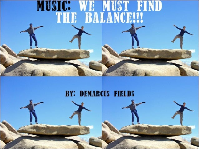 Music: We Must Find The Balance!!!  By: DeMarcus Fields