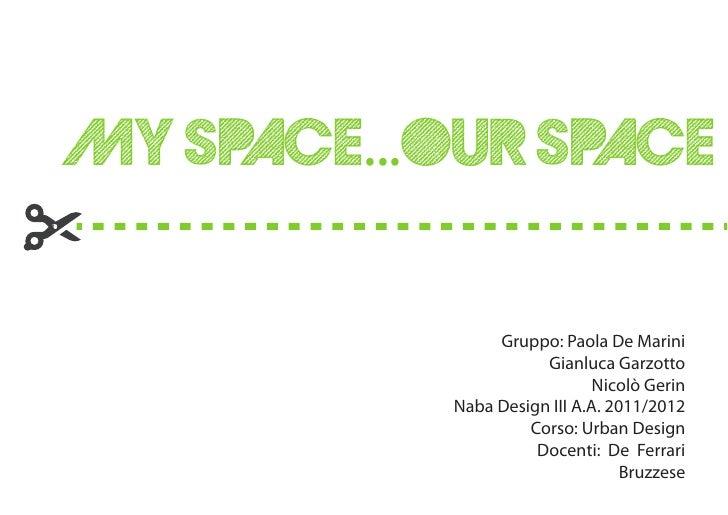 MY SPACE...OUR SPACE                Gruppo: Paola De Marini                      Gianluca Garzotto                        ...