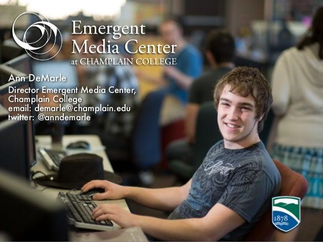Ann DeMarleDirector Emergent Media Center,Champlain Collegeemail: demarle@champlain.edutwitter: @anndemarle