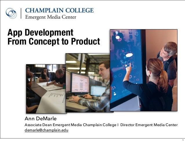 App Development Ann DeMarle Associate Dean Emergent Media Champlain College I Director Emergent Media Center demarle@champ...