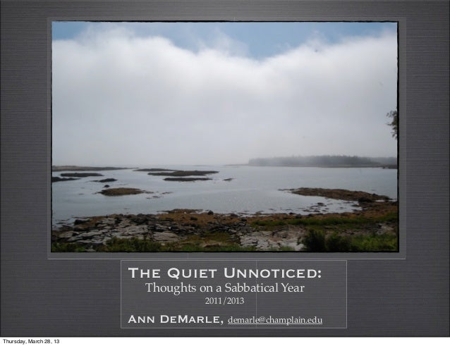 The Quiet Unnoticed:                            Thoughts on a Sabbatical Year                                      2011/20...