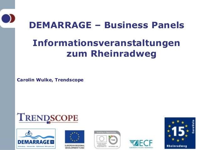 DEMARRAGE – Business Panels         Informationsveranstaltungen               zum Rheinradweg    Carolin Wulke, Trendscope1