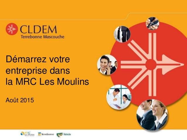 Démarrez votre entreprise dans la MRC Les Moulins Août 2015