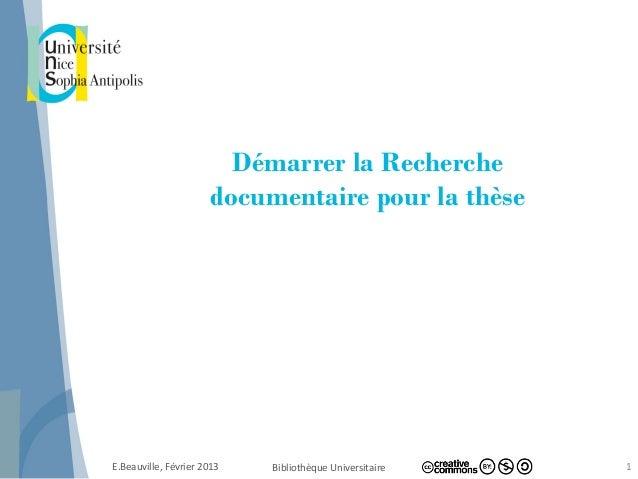 Démarrer la Recherche                      documentaire pour la thèseE.Beauville, Février 2013   Bibliothèque Universitair...