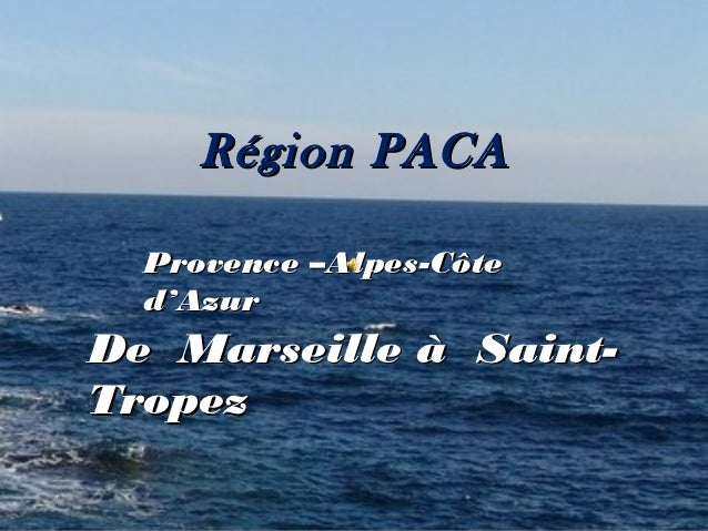 Région PACA  Provence –Alpes-Côte  d'AzurDe Marseille à Saint-Tropez