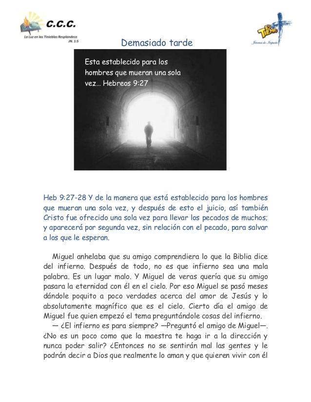 Demasiado tarde Heb 9:27-28 Y de la manera que está establecido para los hombres que mueran una sola vez, y después de est...