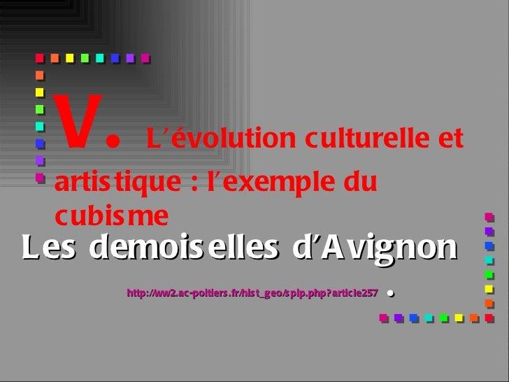 Les demoiselles d'Avignon http://ww2.ac-poitiers.fr/hist_geo/spip.php?article257   . V.  L'évolution culturelle et artisti...