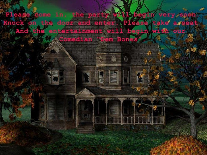 Please come in, the party will begin very soon. Knock on the door and enter. Please take a seat  And the entertainment wil...