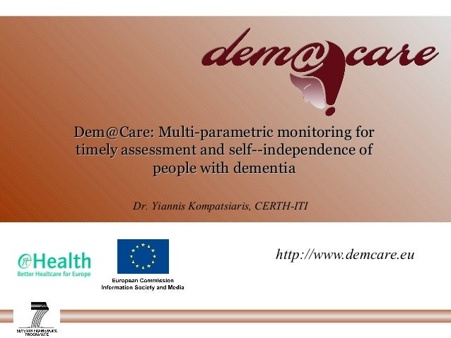 Dem@Care: Multi­parametric monitoring forDem@Care: Multi­parametric monitoring for timely assessment and self­­independenc...