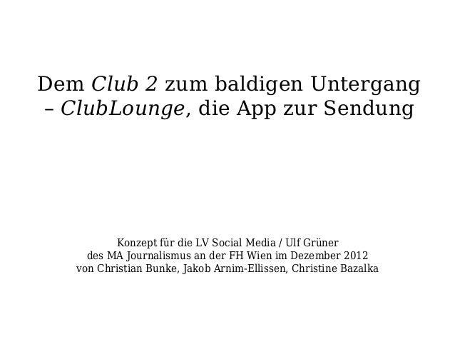 Dem Club 2 zum baldigen Untergang– ClubLounge, die App zur Sendung          Konzept für die LV Social Media / Ulf Grüner  ...