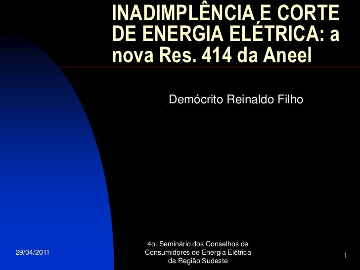 INADIMPLÊNCIA E CORTE             DE ENERGIA ELÉTRICA: a             nova Res. 414 da Aneel                       Demócrit...