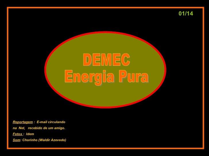 DEMEC Energia Pura Reportagem  :  E-mail circulando na  Net,  recebido de um amigo. Fotos  :  Idem Som : Chorinho (Waldir ...