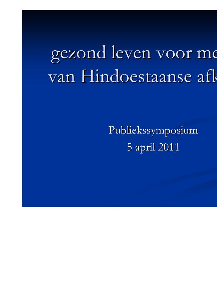 gezond leven voor mensenvan Hindoestaanse afkomst       Publiekssymposium          5 april 2011