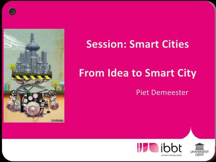 Session: Smart CitiesFrom Idea to Smart City<br />Piet Demeester<br />