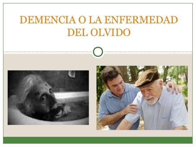 DEMENCIA O LA ENFERMEDAD DEL OLVIDO