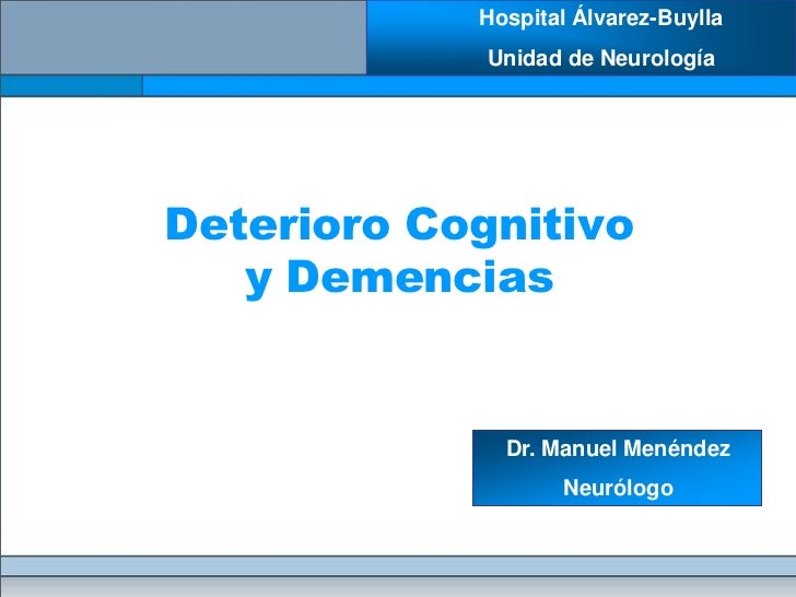Hospital Álvarez-Buylla             Unidad de NeurologíaDeterioro Cognitivo   y Demencias              Dr. Manuel Menéndez...