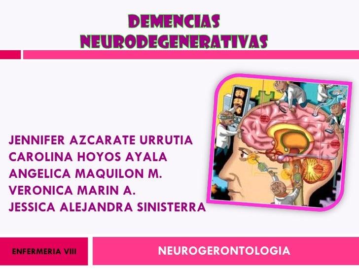 NEUROGERONTOLOGIA ENFERMERIA VIII JENNIFER AZCARATE URRUTIA CAROLINA HOYOS AYALA ANGELICA MAQUILON M. VERONICA MARIN A. JE...