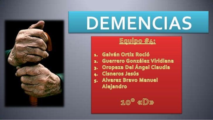 DEMENCIAS<br />Equipo #4:<br />Galván Ortiz Roció<br />Guerrero González Viridiana<br />Oropeza Del Ángel Claudia<br />Cis...