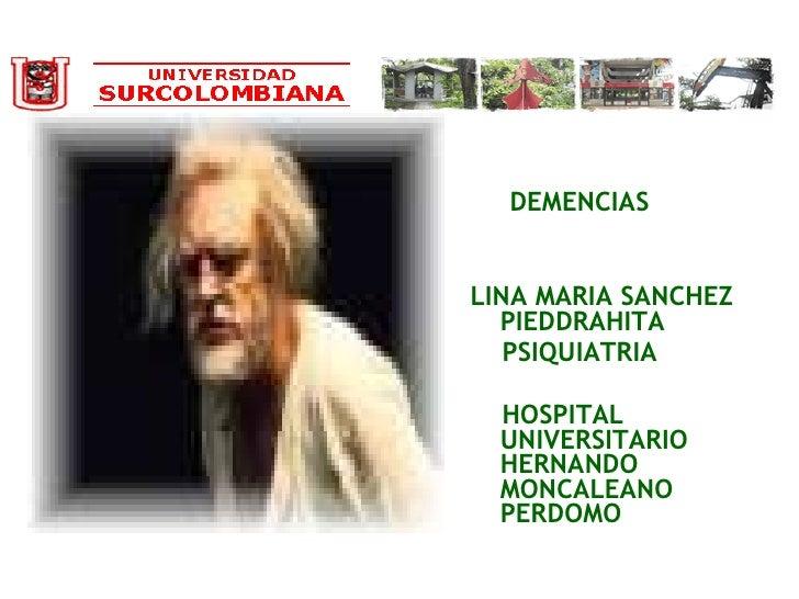 <ul><li>DEMENCIAS </li></ul><ul><li>LINA MARIA SANCHEZ PIEDDRAHITA </li></ul><ul><li>PSIQUIATRIA </li></ul><ul><li>HOSPITA...