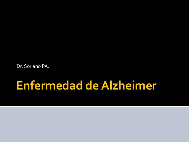 Enfermedad de AlzheimerDr. Soriano PA.