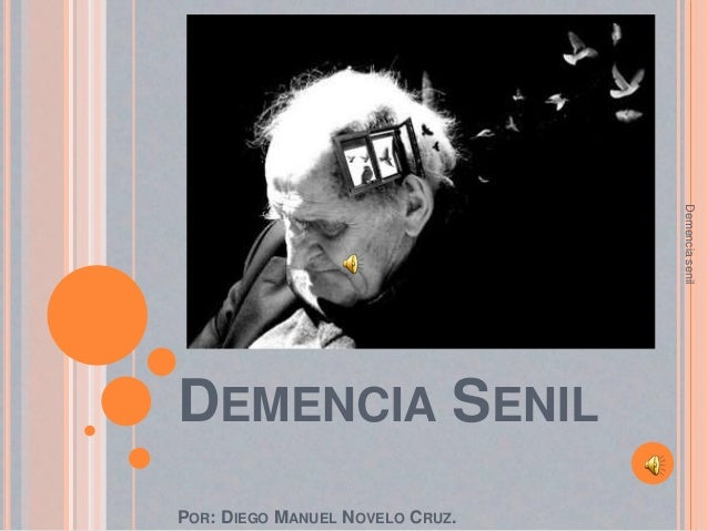 Demencia senilDEMENCIA SENILPOR: DIEGO MANUEL NOVELO CRUZ.