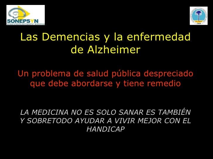 Las Demencias y la enfermedad de Alzheimer Un problema de salud pública despreciado que debe abordarse y tiene remedio LA ...