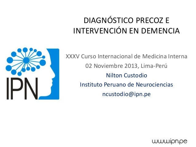 DIAGNÓSTICO PRECOZ E INTERVENCIÓN EN DEMENCIA XXXV Curso Internacional de Medicina Interna 02 Noviembre 2013, Lima-Perú Ni...