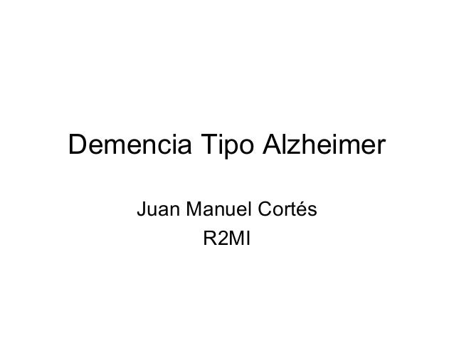 Demencia Tipo Alzheimer Juan Manuel Cortés R2MI