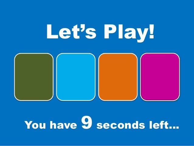 You have 9 seconds left…Let's Play!